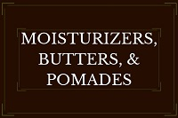 Moisturizers, Butters & Pomades